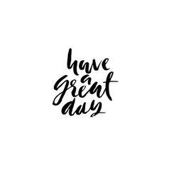 have a great day dry brush calligraphy vector image