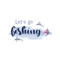 Lets go fishing float and flying fish vector