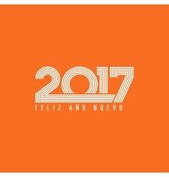 Happy new year 2017 FELIZ ANO NUEVO spanish vector image vector image