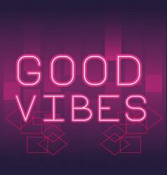 Good vibes neon advertising vector