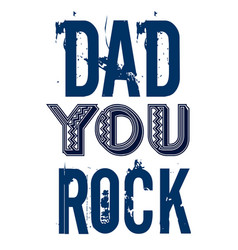 dad you rock fathers day greetings dessign vector image