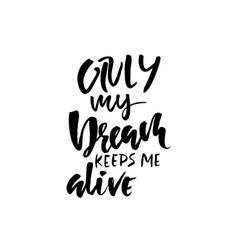 Only my dream keeps me alive hand drawn dry brush vector