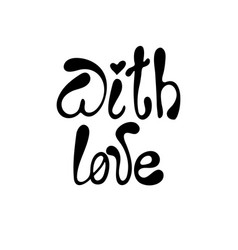 with love - hand-drawn typography design element vector image vector image
