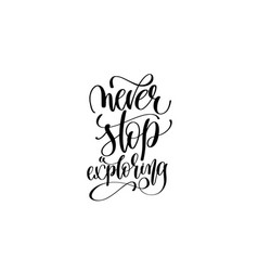 Never stop exploring - hand lettering inscription vector