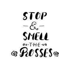 Stop and smell the roses -handdrawn ink brush pen vector