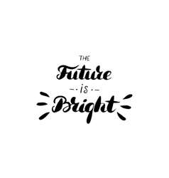 The future is bright - hand drawn inspiration vector image vector image