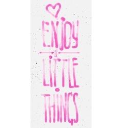 Enjoy little things watercolor lettering vector