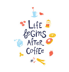 Life begins after coffee hand drawn lettering vector
