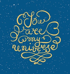 Romantic quote You are my universe vector image