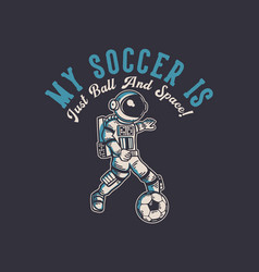 T-shirt design my soccer is just ball and space vector