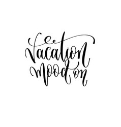 vacation mood on - hand lettering inscription text vector image