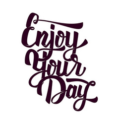 enjoy your day hand drawn lettering phrase on vector image vector image