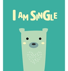 Cute bear with text I am single vector