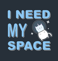Cute funny cat unicorn astronaut i need my space vector