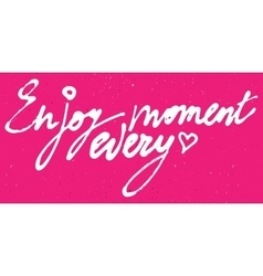 Enjoy every moment watercolor and ink lettering vector