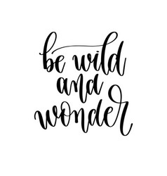 be wild and wonder - hand lettering inscription vector image