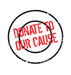 Donate to our cause rubber stamp vector
