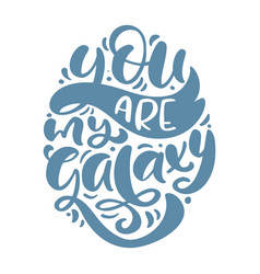 You are my galaxy hand drawn lettering text vector