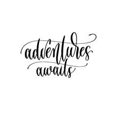 Adventures awaits - hand lettering inscription vector