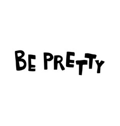 be pretty vector image vector image