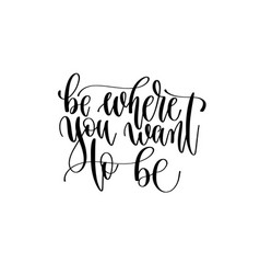 be where you want to be - hand lettering vector image