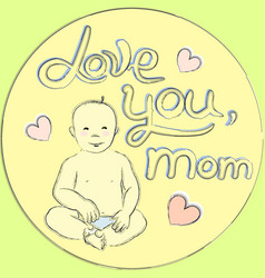 Sitting baby newborn kid love you mom vector