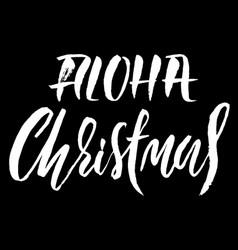 hand drawn phrase aloha christmas modern dry vector image vector image