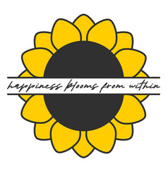 happiness blooms from within art sunflower poster vector image