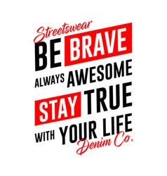 be brave slogan graphic typography vector image
