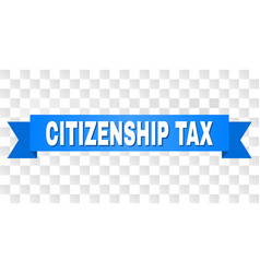 Blue tape with citizenship tax caption vector