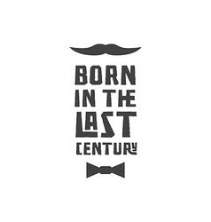 Slogan born in the last century typography vector