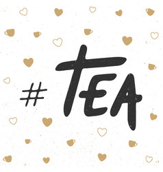 Tag tea with little cups and hearts handwritten vector