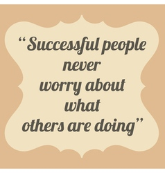 Successful people never worry about what others vector image vector image