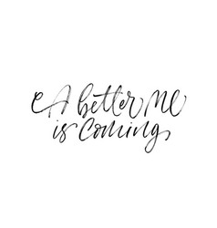 a better me is coming phrase modern calligraphy vector image