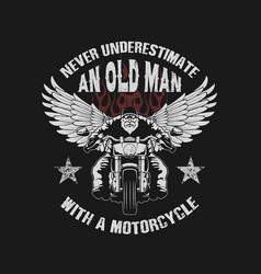 never underestimate an oldman with a motorcycle il vector image
