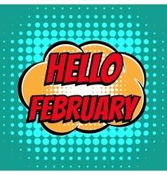 Hello february comic book bubble text retro style vector image
