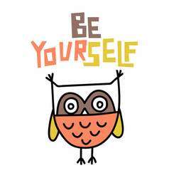 be yourself lettering and owl doodle vector image