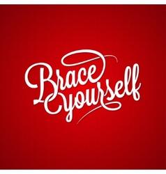 brace yourself vintage lettering background vector image
