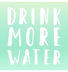 Drink more water motivational poster vector image