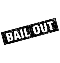 square grunge black bail out stamp vector image