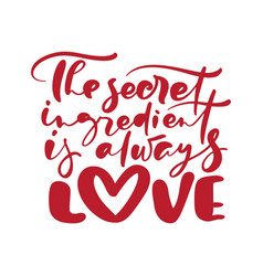 The secret ingredient is always love calligraphy vector