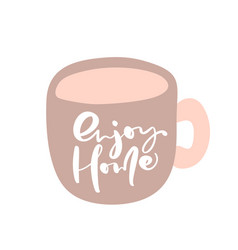 Enjoy home hand draw text on cup vector
