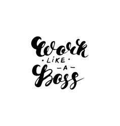 Work like a boss- hand drawn inspiration quote vector