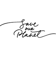 save our planet hand drawn line style calligraphy vector image