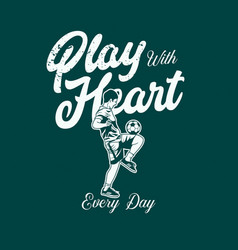 T shirt design play with heart every day vector