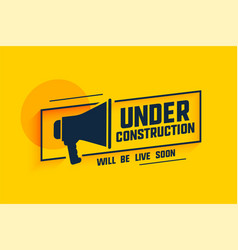 under construction message with megaphone symbol vector image