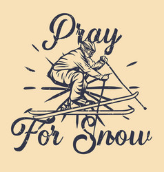 t shirt design pray for snow with man playing ski vector image
