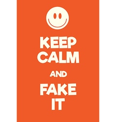 Keep calm and fake it poster vector