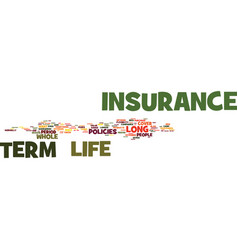 Long term life insurance why get it text vector