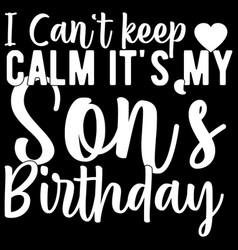Keep calm its my son birthday vector